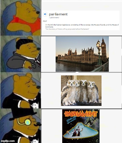 Parliament | image tagged in tuxedo winnie the pooh 4 panel,parliament,owls,george clinton,england | made w/ Imgflip meme maker
