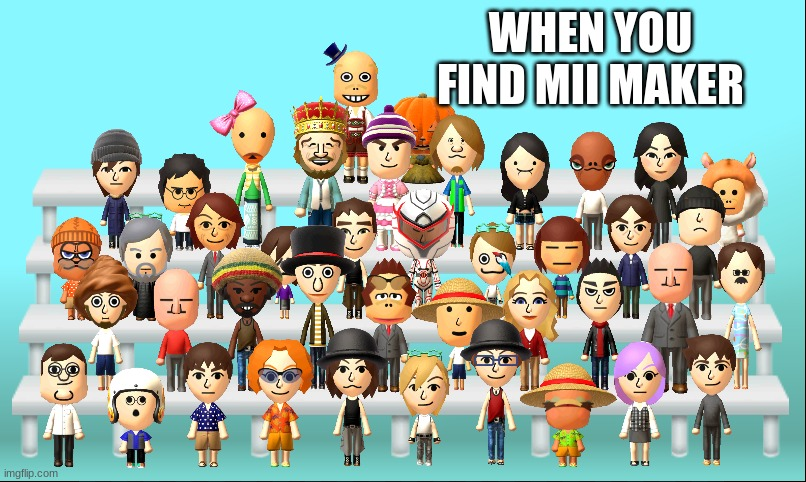mii |  WHEN YOU FIND MII MAKER | image tagged in me and da mii's | made w/ Imgflip meme maker