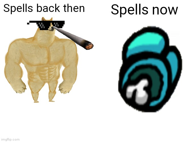 Buff Doge vs. Cheems Meme |  Spells back then; Spells now | image tagged in memes,buff doge vs cheems | made w/ Imgflip meme maker