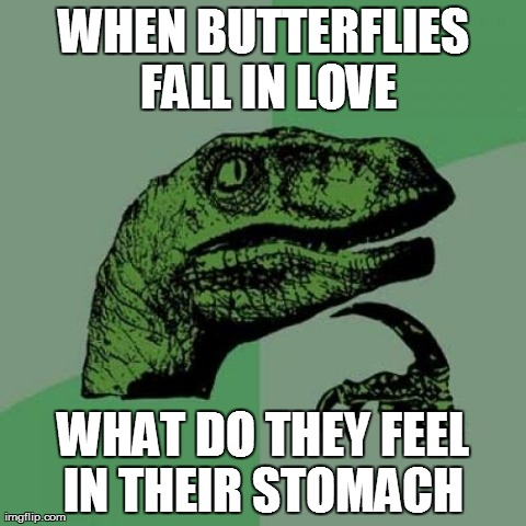 Philosoraptor | WHEN BUTTERFLIES FALL IN LOVE WHAT DO THEY FEEL IN THEIR STOMACH | image tagged in memes,philosoraptor | made w/ Imgflip meme maker