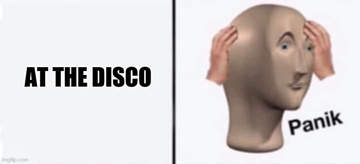 Get it? |  AT THE DISCO | image tagged in you wouldn't get it,panic,disco | made w/ Imgflip meme maker
