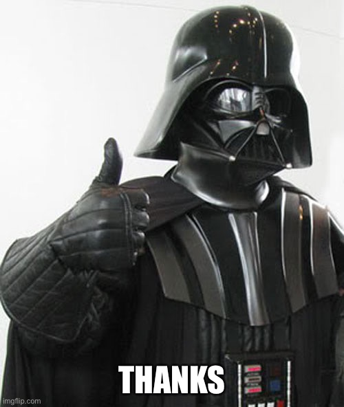 Darth Vader thumbs up | THANKS | image tagged in darth vader thumbs up | made w/ Imgflip meme maker