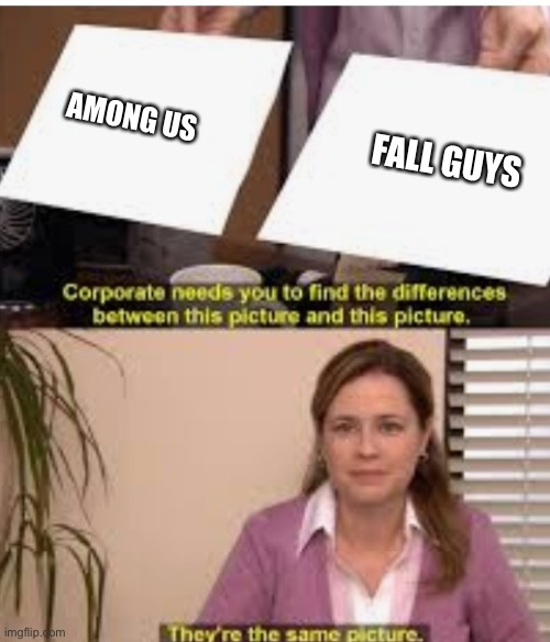 Its the same pic | AMONG US FALL GUYS | image tagged in its the same pic | made w/ Imgflip meme maker