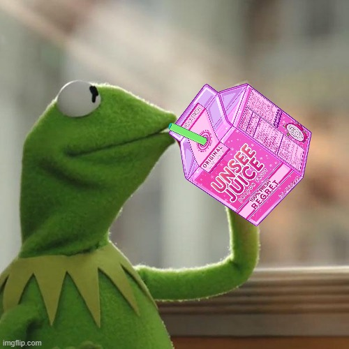 image tagged in kermit sipping on unsee juice | made w/ Imgflip meme maker