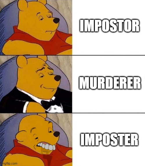 Best,Better, Blurst |  IMPOSTOR; MURDERER; IMPOSTER | image tagged in best better blurst | made w/ Imgflip meme maker