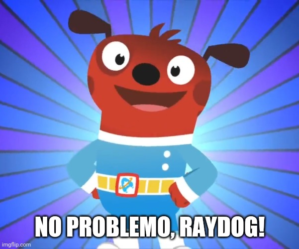 NO PROBLEMO, RAYDOG! | image tagged in happy comet astroblast | made w/ Imgflip meme maker