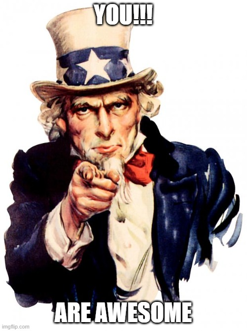 YOU!!! ARE AWESOME | image tagged in memes,uncle sam | made w/ Imgflip meme maker