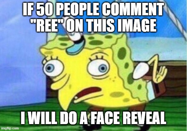 "face reveal |  IF 50 PEOPLE COMMENT ""REE"" ON THIS IMAGE; I WILL DO A FACE REVEAL 