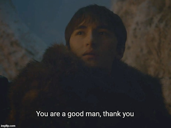 You are a good man, thank you | image tagged in you are a good man thank you | made w/ Imgflip meme maker