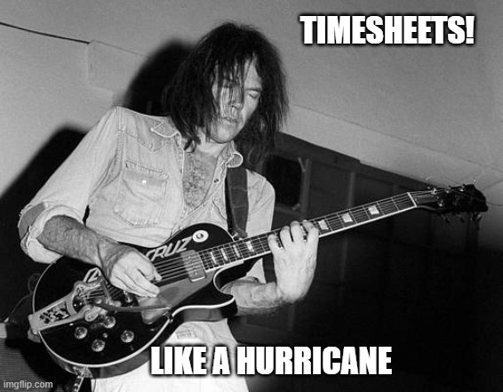 Neil Young Timesheet Reminder |  TIMESHEETS! LIKE A HURRICANE | image tagged in neil young timesheet reminder,timesheet reminder,meme,funny,neil young,like a hurricane | made w/ Imgflip meme maker