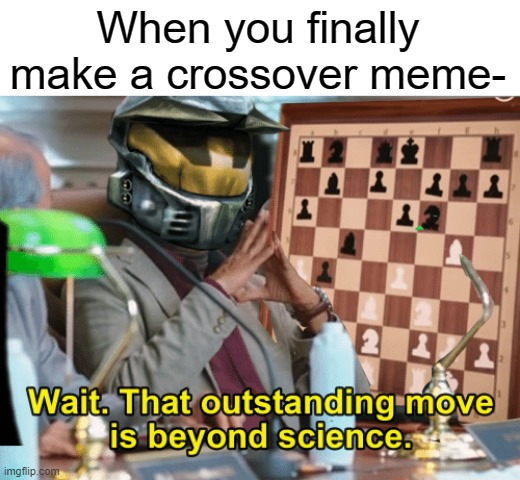my new template |  When you finally make a crossover meme- | image tagged in template,funny,memes,wait thats illegal,this is beyond science | made w/ Imgflip meme maker