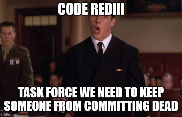 CODE RED!!! TASK FORCE WE NEED TO KEEP SOMEONE FROM COMMITTING DEAD | image tagged in did you order the code red | made w/ Imgflip meme maker