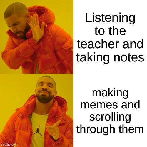 I mean this is online class........... |  Listening to the teacher and taking notes; making memes and scrolling through them | image tagged in memes,drake hotline bling,class | made w/ Imgflip meme maker
