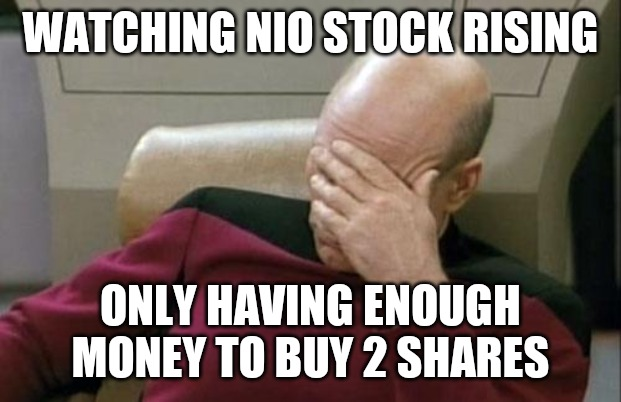 NIO Stock |  WATCHING NIO STOCK RISING; ONLY HAVING ENOUGH MONEY TO BUY 2 SHARES | image tagged in memes,captain picard facepalm,stock market | made w/ Imgflip meme maker
