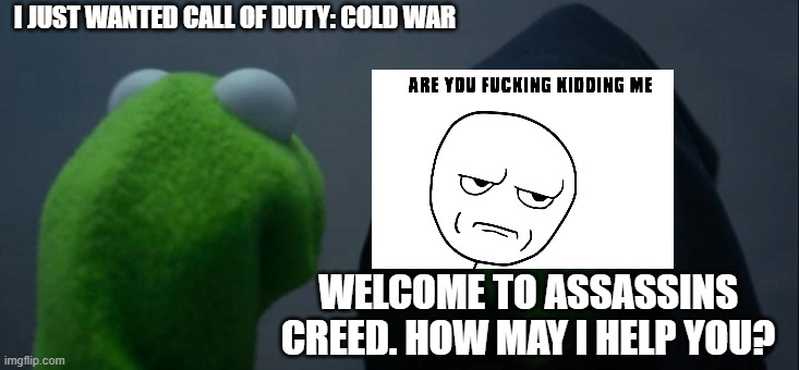 THE GAME DEBATE |  I JUST WANTED CALL OF DUTY: COLD WAR; WELCOME TO ASSASSINS CREED. HOW MAY I HELP YOU? | image tagged in memes,evil kermit | made w/ Imgflip meme maker