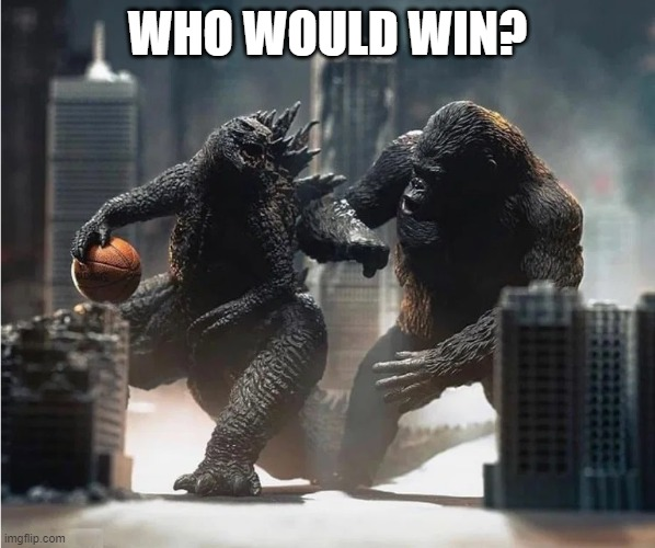My money is on Kong.  'Zilla can't jump, right? |  WHO WOULD WIN? | image tagged in king kong,godzilla,basketball,godzilla vs kong,funny,monsters | made w/ Imgflip meme maker