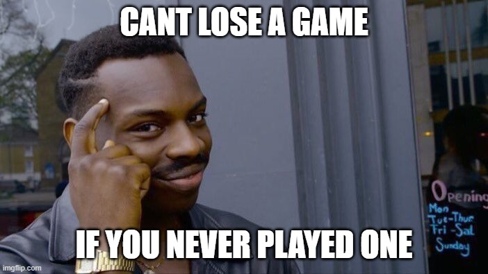 Roll Safe Think About It |  CANT LOSE A GAME; IF YOU NEVER PLAYED ONE | image tagged in memes,roll safe think about it | made w/ Imgflip meme maker