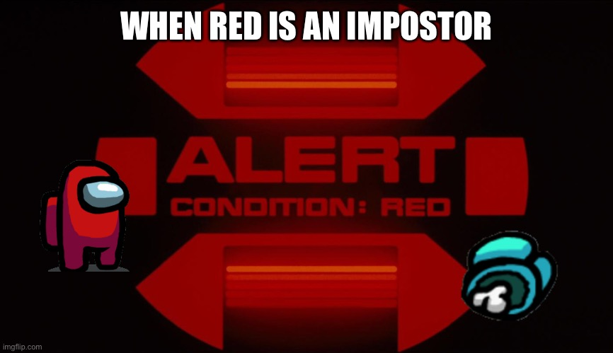 Red alert |  WHEN RED IS AN IMPOSTOR | image tagged in red alert | made w/ Imgflip meme maker