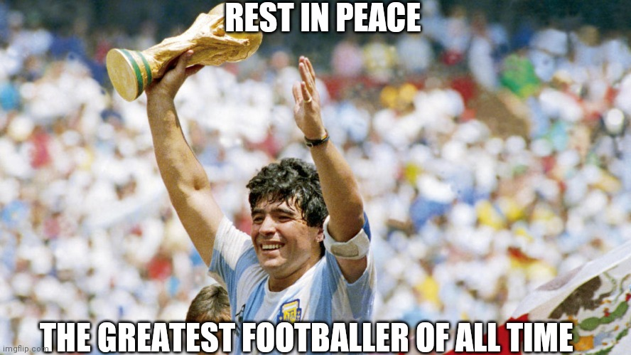 Rest in peace Diego Maradona |  REST IN PEACE; THE GREATEST FOOTBALLER OF ALL TIME | image tagged in football,rip,memes | made w/ Imgflip meme maker