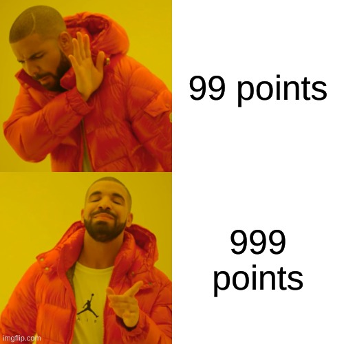 i need 1000 |  99 points; 999 points | image tagged in memes,drake hotline bling | made w/ Imgflip meme maker