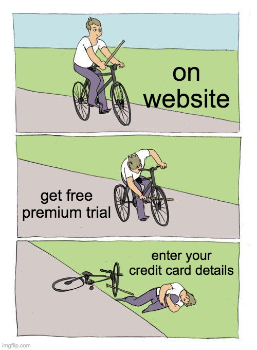 true |  on website; get free premium trial; enter your credit card details | image tagged in memes,bike fall | made w/ Imgflip meme maker