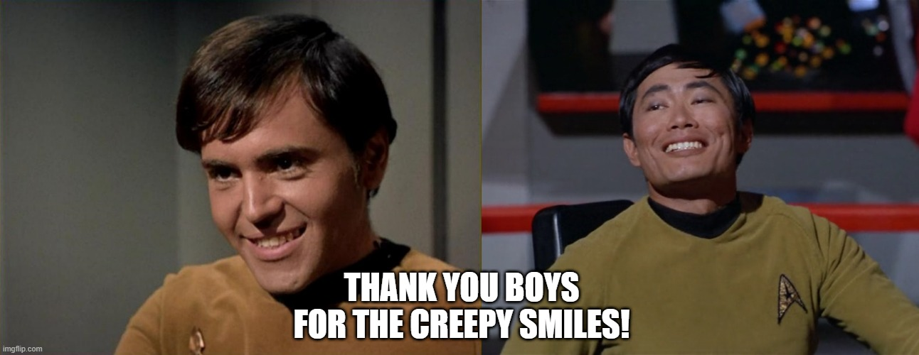 Cheese Trek |  THANK YOU BOYS FOR THE CREEPY SMILES! | image tagged in chekov in mirror universe smiling,talks gloomy | made w/ Imgflip meme maker