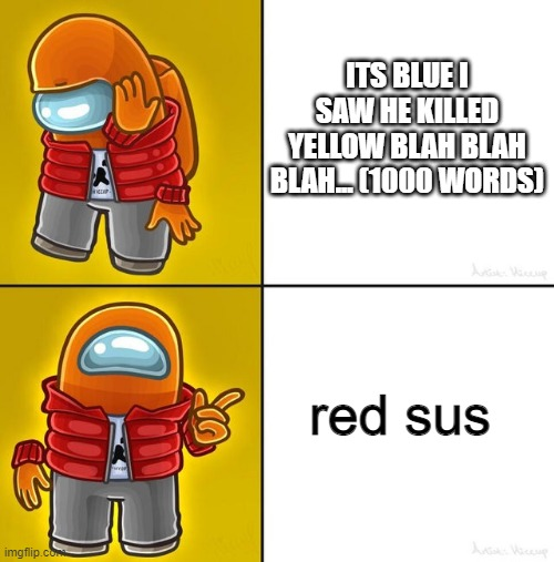 how to detect an imposter (or not) |  ITS BLUE I SAW HE KILLED YELLOW BLAH BLAH BLAH... (1000 WORDS); red sus | image tagged in among us drake | made w/ Imgflip meme maker