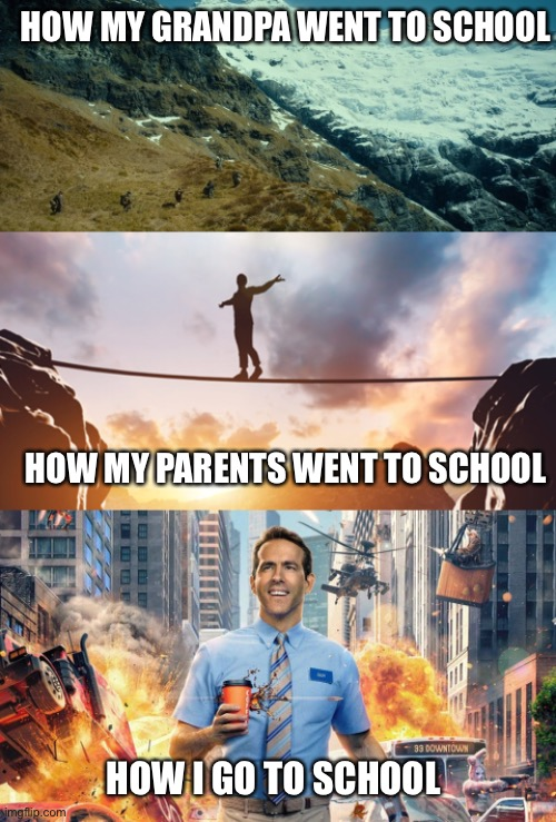 Beat that boomers |  HOW MY GRANDPA WENT TO SCHOOL; HOW MY PARENTS WENT TO SCHOOL; HOW I GO TO SCHOOL | image tagged in hiking,school,2020,funny,memes,front page | made w/ Imgflip meme maker