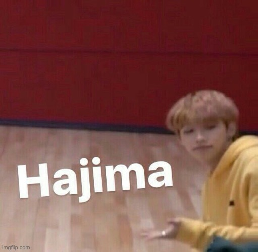 hajima | image tagged in hajima | made w/ Imgflip meme maker