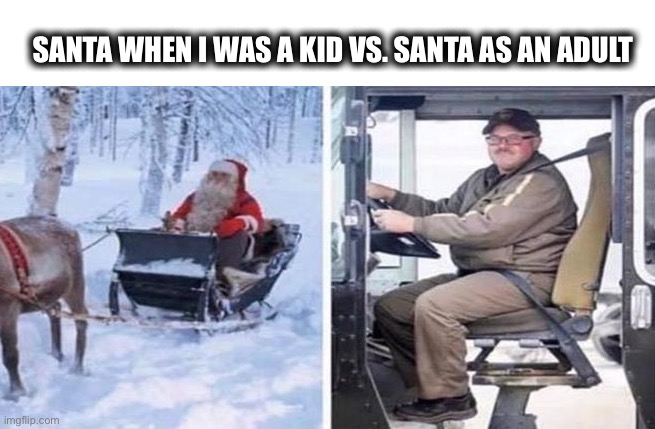 But I'm not sitting on the UPS driver's lap |  SANTA WHEN I WAS A KID VS. SANTA AS AN ADULT | image tagged in santa,presents,ups,amazon,adult,kid | made w/ Imgflip meme maker