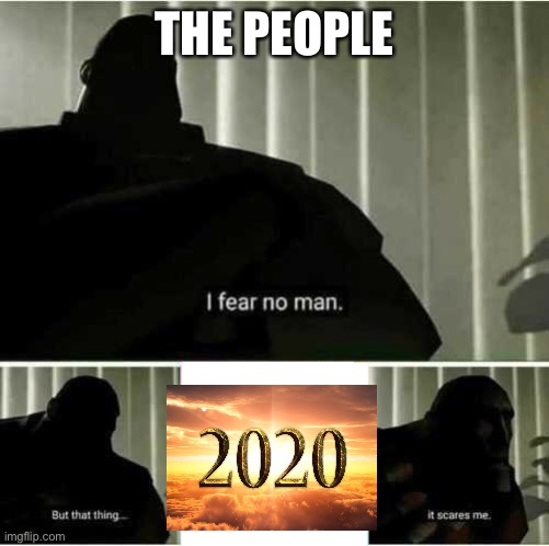 I fear no man |  THE PEOPLE | image tagged in i fear no man | made w/ Imgflip meme maker