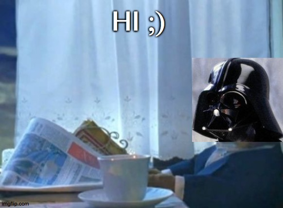 Coffee and Papers |  HI ;) | image tagged in darth vader,coffee,morning,love,2020,cats | made w/ Imgflip meme maker