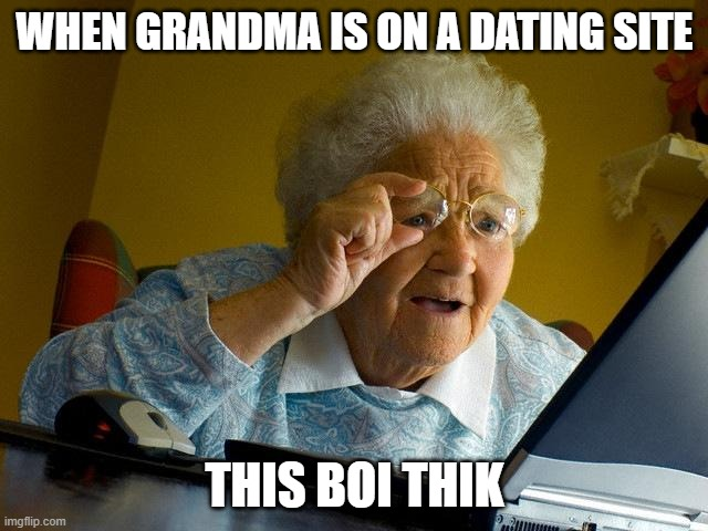 Grandma Finds The Internet |  WHEN GRANDMA IS ON A DATING SITE; THIS BOI THIK | image tagged in memes,grandma finds the internet | made w/ Imgflip meme maker