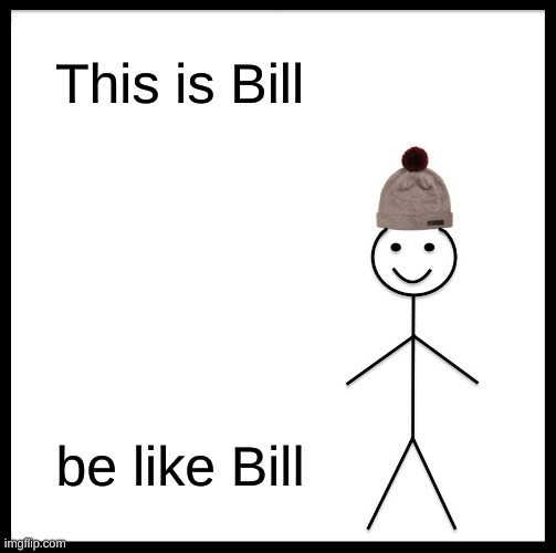 doy |  This is Bill; be like Bill | image tagged in memes,be like bill | made w/ Imgflip meme maker