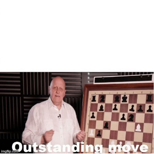 Outstanding Move | image tagged in outstanding move | made w/ Imgflip meme maker