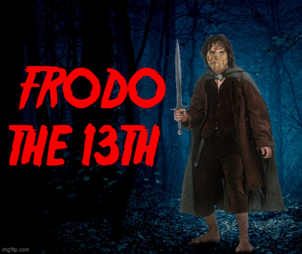 image tagged in frodo,friday the 13th,the hobbit,lord of the rings,jason voorhees,friday 13th jason | made w/ Imgflip meme maker