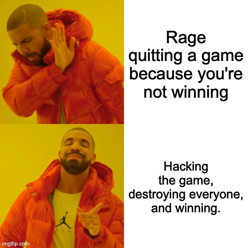This is what I do when I rage |  Rage quitting a game because you're not winning; Hacking the game, destroying everyone, and winning. | image tagged in memes,drake hotline bling,rage,life hack | made w/ Imgflip meme maker