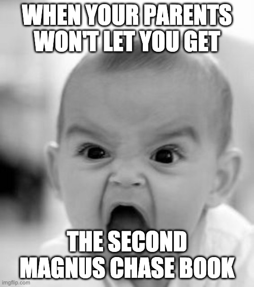 This Is Happening To Me RIGHT.  NOW. |  WHEN YOUR PARENTS WON'T LET YOU GET; THE SECOND MAGNUS CHASE BOOK | image tagged in angry baby,mcga,magnus chase,alex fierro,fierrochase,memes | made w/ Imgflip meme maker
