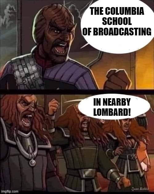 Worf |  THE COLUMBIA SCHOOL OF BROADCASTING; IN NEARBY LOMBARD! | image tagged in worf,trek,klingons,lombard | made w/ Imgflip meme maker