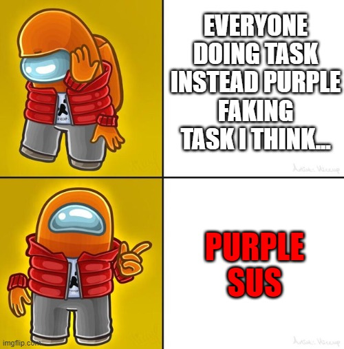 Unknown Us |  EVERYONE DOING TASK INSTEAD PURPLE FAKING TASK I THINK... PURPLE SUS | image tagged in among us drake,memes | made w/ Imgflip meme maker