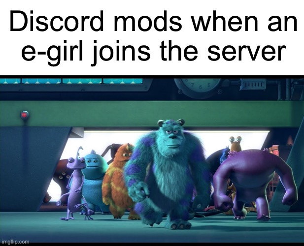 Discord Mods |  Discord mods when an e-girl joins the server | image tagged in blank white template,sullivan walking,discord mods,discord,funny,memes | made w/ Imgflip meme maker