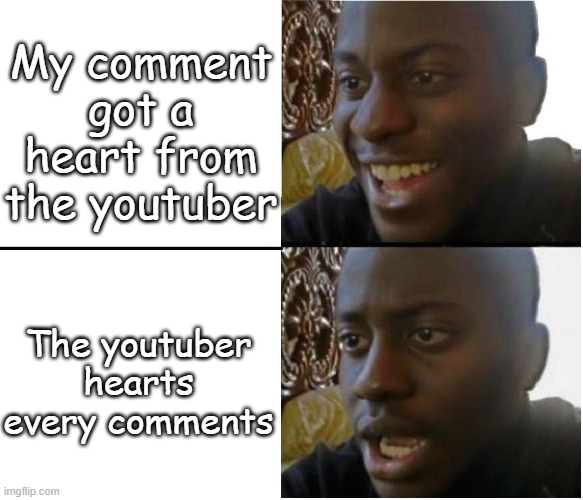 LOL It doesn't feel special |  My comment got a heart from the youtuber; The youtuber hearts every comments | image tagged in disappointed nigerian man | made w/ Imgflip meme maker