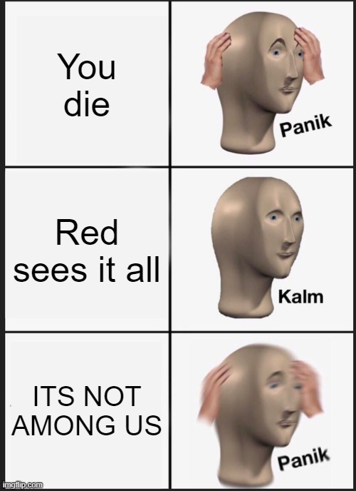 Panik Kalm Panik Meme |  You die; Red sees it all; ITS NOT AMONG US | image tagged in memes,panik kalm panik | made w/ Imgflip meme maker