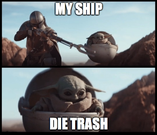 Baby Yoda |  MY SHIP; DIE TRASH | image tagged in baby yoda | made w/ Imgflip meme maker