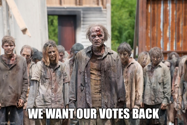If Zombies Really Existed |  WE WANT OUR VOTES BACK | image tagged in zombies,rigged elections,election 2020,memes,funny,so true | made w/ Imgflip meme maker