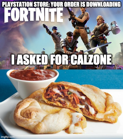 PLAYSTATION STORE: YOUR ORDER IS DOWNLOADING; I ASKED FOR CALZONE | image tagged in fortnite | made w/ Imgflip meme maker
