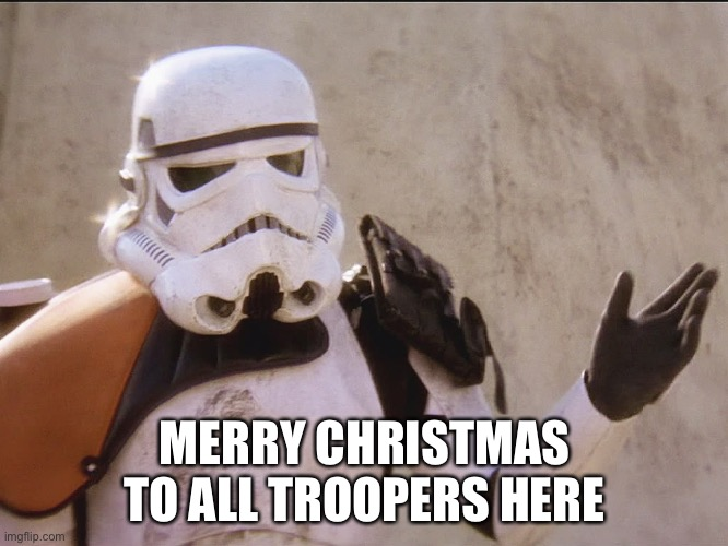 ..and others |  MERRY CHRISTMAS TO ALL TROOPERS HERE | image tagged in move along sand trooper star wars | made w/ Imgflip meme maker