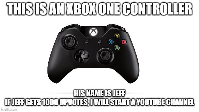 Youtube channel will be named Infinite Gaming |  THIS IS AN XBOX ONE CONTROLLER; HIS NAME IS JEFF IF JEFF GETS 1000 UPVOTES, I WILL START A YOUTUBE CHANNEL | image tagged in transparent | made w/ Imgflip meme maker