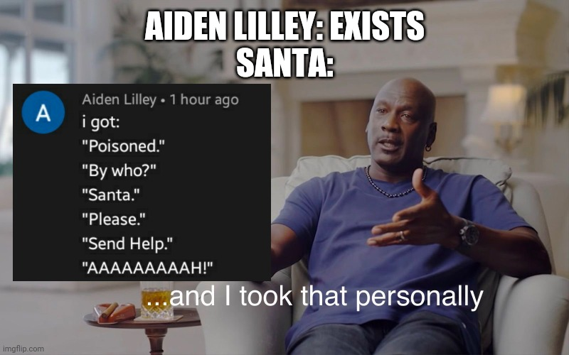 and I took that personally |  AIDEN LILLEY: EXISTS SANTA: | image tagged in and i took that personally | made w/ Imgflip meme maker