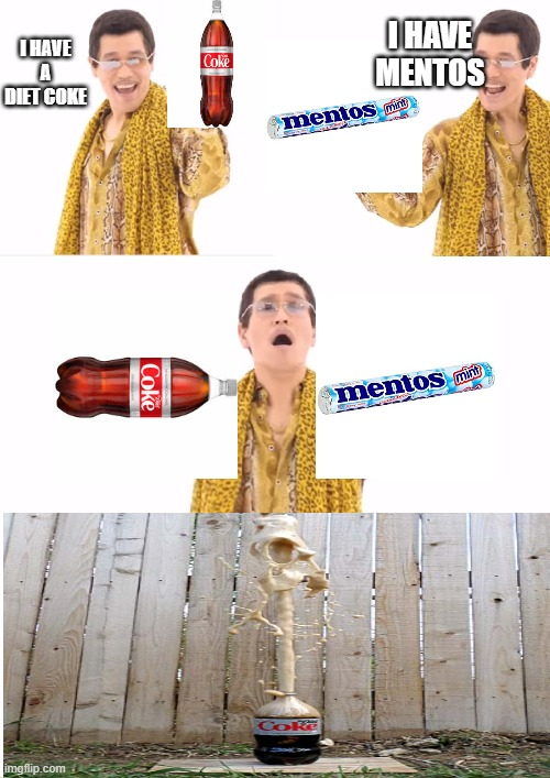 DCAM (Diet coke and mentos) |  I HAVE A DIET COKE; I HAVE MENTOS | image tagged in memes,ppap,diet coke,mentos,explosion,experiment | made w/ Imgflip meme maker